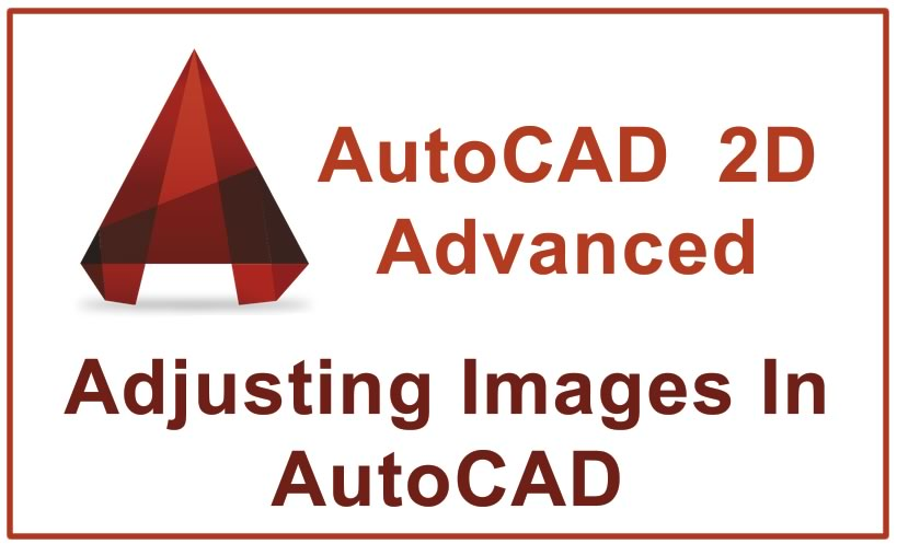 Photo of Adjusting Images In AutoCAD