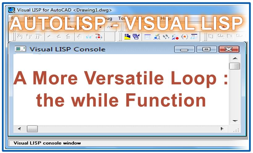 Photo of A More Versatile Loop : the while Function with autolisp in AutoCAD