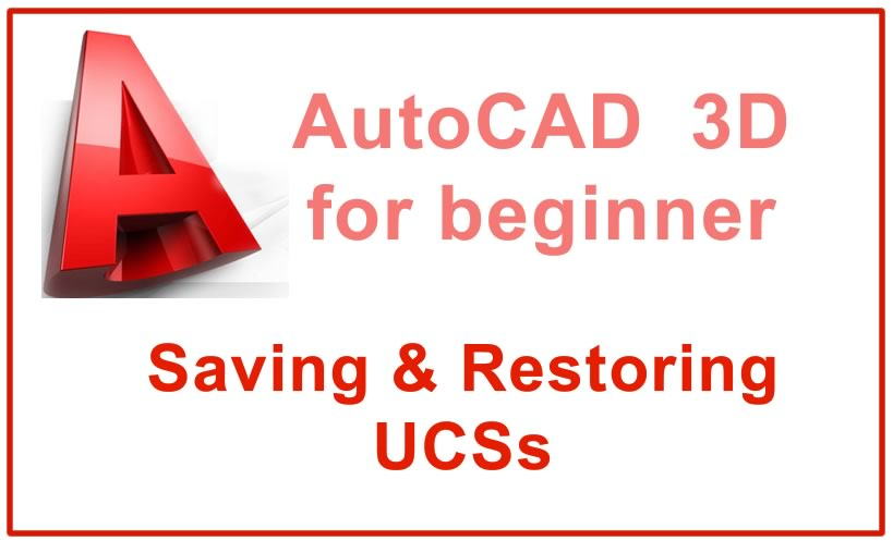 Photo of Saving & Restoring UCSs in a 3D drawing
